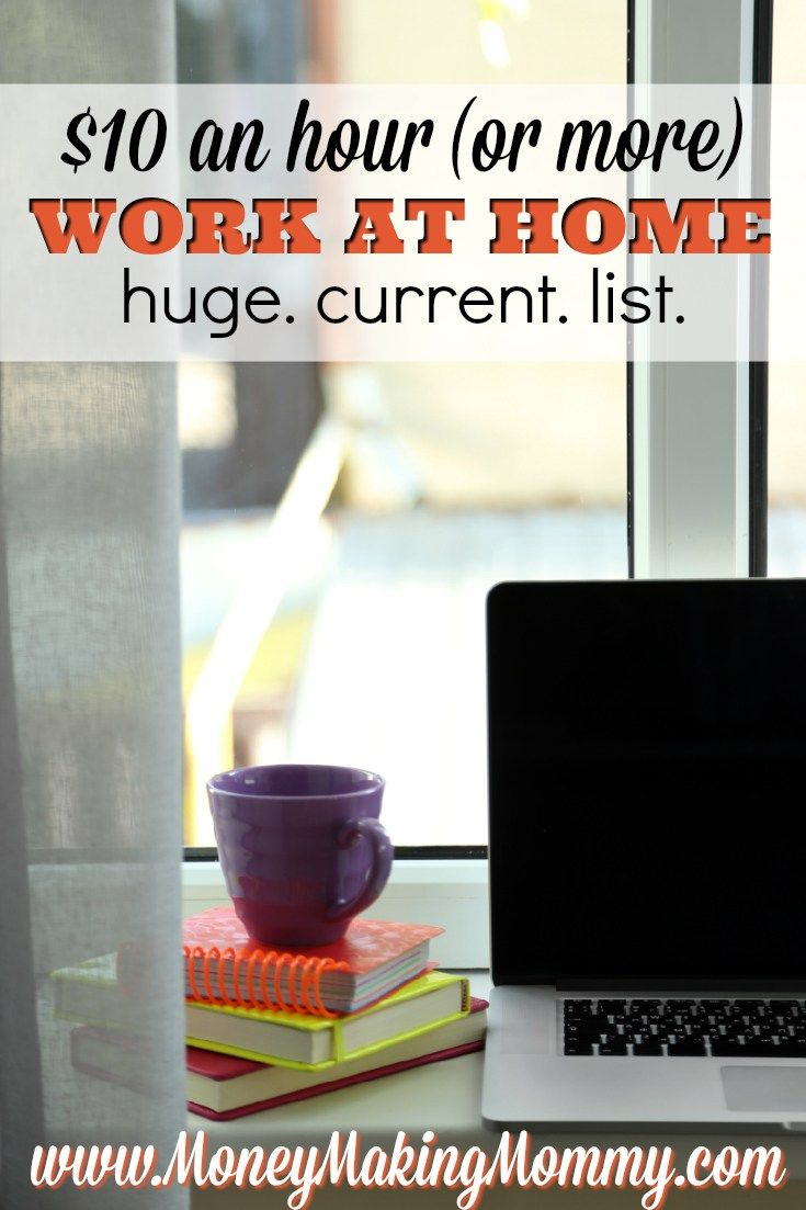 $10 an Hour Work at Home Jobs List. Companies that pay $10 or more an hour and offer employment that allows working from home.