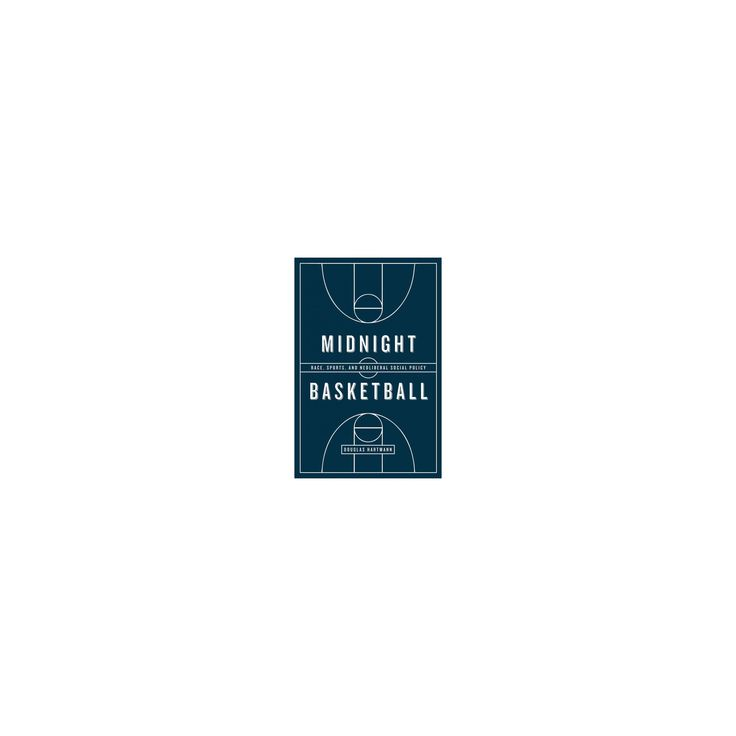 Midnight Basketball : Race, Sports, and Neoliberal Social Policy (Paperback) (Douglas Hartmann)