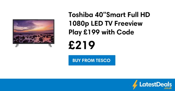 "Toshiba 40""Smart Full HD 1080p LED TV Freeview Play £199 with Code, £219 at Tesco"
