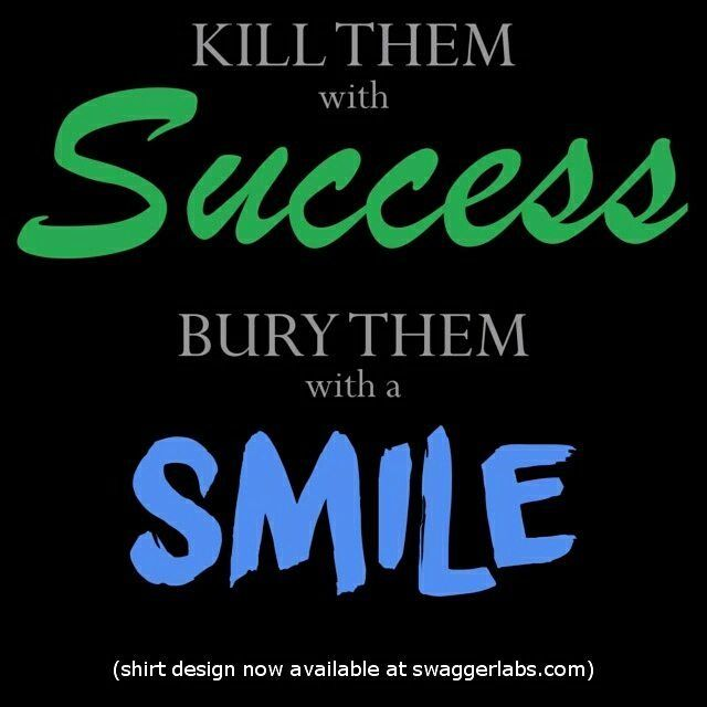 Let 'em think they won.  Then kill them with success and bury them with a smile.  #swagger #hiphop #realhiphop #hiphopmusic #drake #success #killthemwithsuccess #burythemwithasmile #quotes