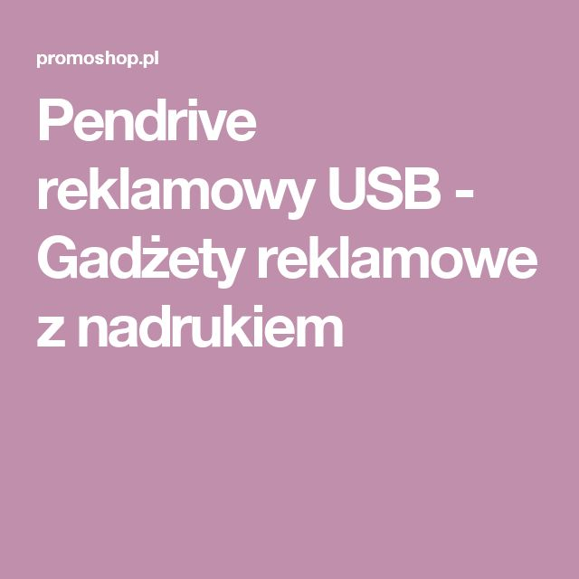 Zapraszamy po pendrivy  reklamowe USB  - Gadżety reklamowe z nadrukiem logo