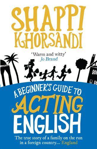A Beginner's Guide To Acting English: Shappi Khorsandi: 9780091924775: Amazon.com: Books
