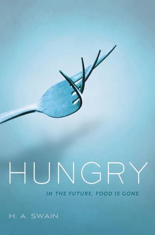 Hungry by H.A. Swain | Publisher: Feiwel Friends | Publication Date: June 3, 2014 | #YA #Thriller #dystopian