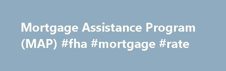 Mortgage Assistance Program (MAP) #fha #mortgage #rate http://mortgages.remmont.com/mortgage-assistance-program-map-fha-mortgage-rate/  #mortgage assistance program # Mortgage Assistance Program (MAP) What kind of mortgage assistance can we offer? The Vermont Banking Division can tell you what relief programs, counseling or other options may be available to you, and how to access them. … Continue reading →