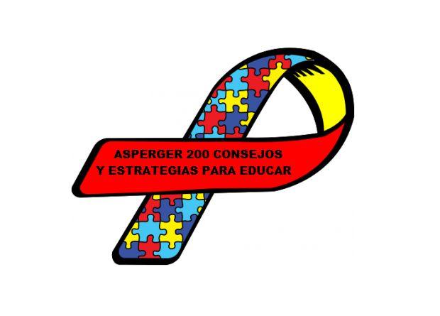 ASPERGER 200 consejos y estrategias para educar a niños y niñas que todos debemos conocer como padres y educadores.