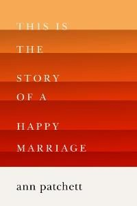 "This Is the Story of a Happy Marriage by Ann Patchett - ""Most know Ann Patchett for her award-winning fiction, but in this memoir she shines at writing about her life in the real world. Patchett talks about writing, her bookstore, and her dog; she does not hold back. You'll laugh and weep while reading this book—it is definitely one of the best of the year."""