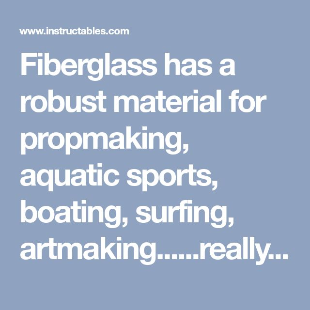 Fiberglass has a robust material for propmaking, aquatic sports, boating, surfing, artmaking......really everything! It is a powerful material in any maker's...