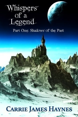 Whispers of a Legend, Part One-Shadows of the Past by Carrie James Haynes, http://www.amazon.com/dp/B005XO3UD2/ref=cm_sw_r_pi_dp_J4T-qb17HXFPM