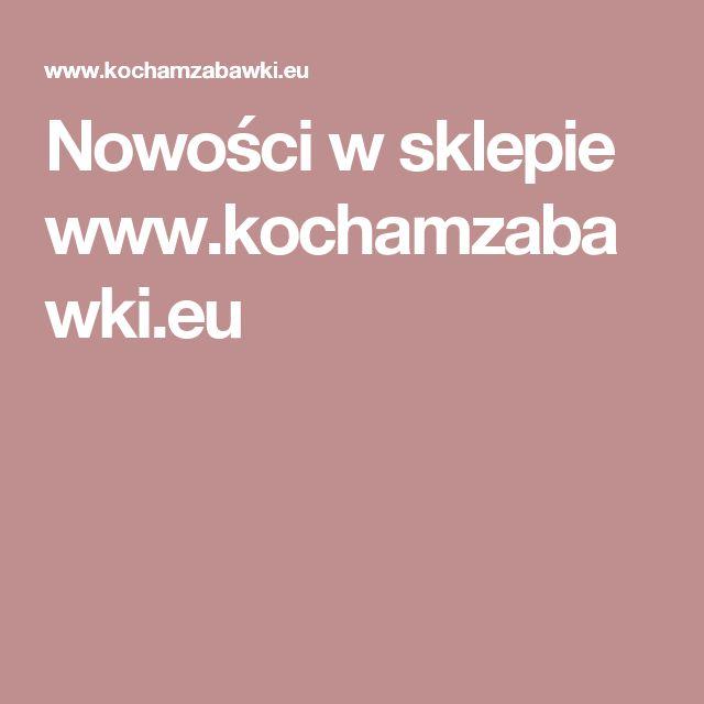 Nowości w sklepie www.kochamzabawki.eu