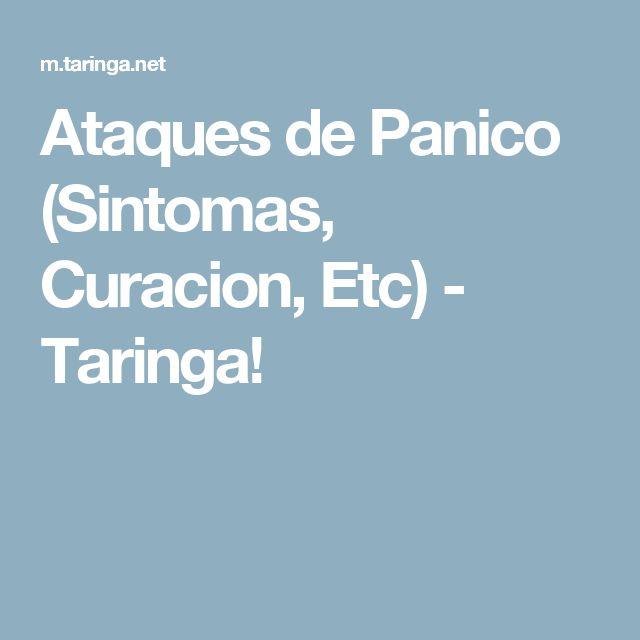 Ataques de Panico (Sintomas, Curacion, Etc) - Taringa!