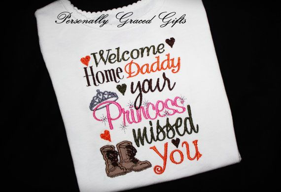 Military Welcome Home Daddy Your Princess Missed You Embroidered Shirt or Onesie