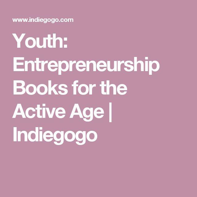 Youth: Entrepreneurship Books for the Active Age | Indiegogo