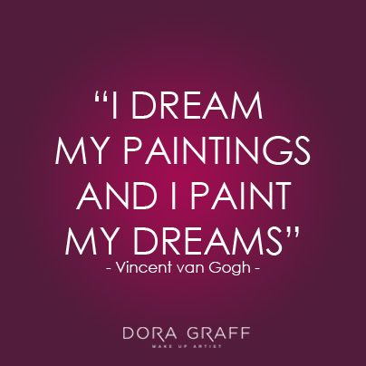 "Quote - ""I dream my painting and I paint my dreams"" - Vincent van Gogh"