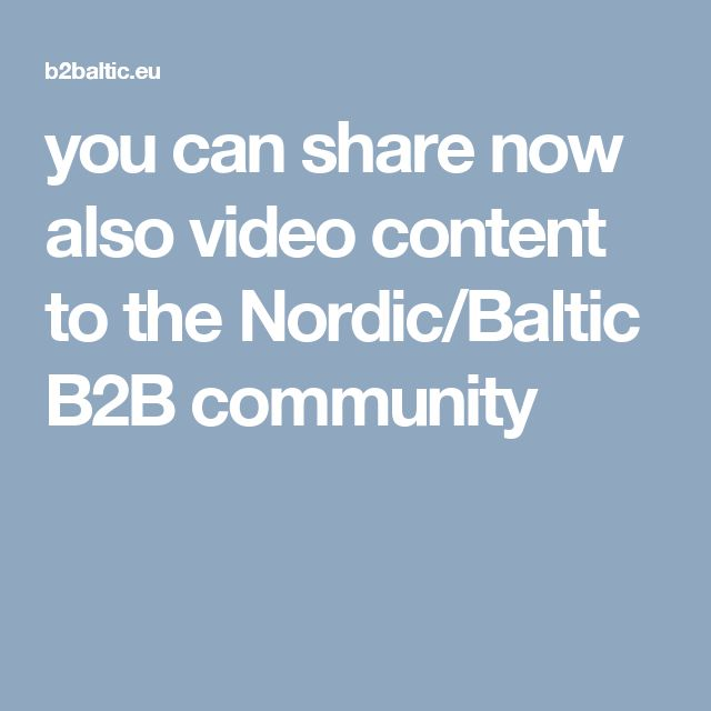 you can share now also video content to the Nordic/Baltic B2B community