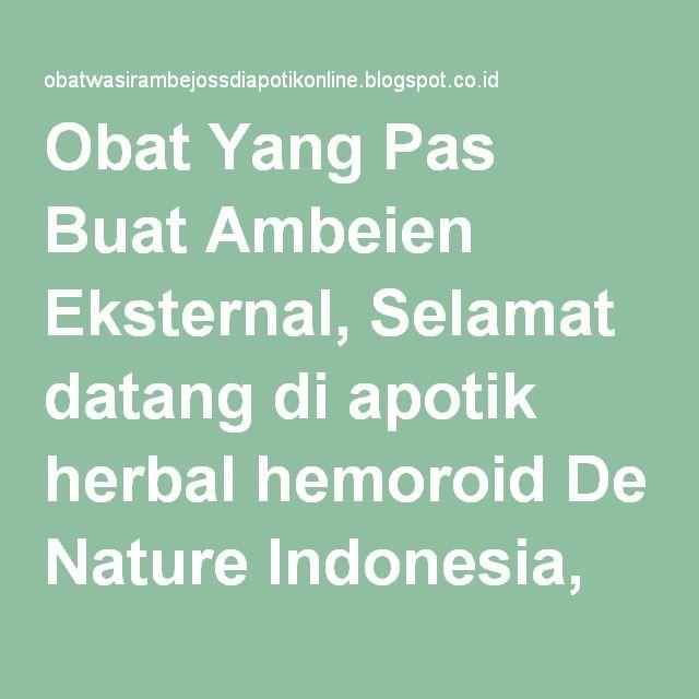 Obat Yang Pas Buat Ambeien Eksternal, Selamat datang di apotik herbal hemoroid De Nature Indonesia, Solusi herbal atasi wasir atau ambeien secara tradisional keluarga Indonesia.Tidak sedikit orang yang dengan begitu saja mengabaikan kesehatannya. Sehingga tanpa disengaja mereka mengalami sesuatu hal yang melemahkan tubuh mereka. Padahal sudah seharusnya kita selalu mensyukuri nikmat sehat, dan tidak selamanya manusia hidup sehat. Tentu akan ada masa dimana seseorang akan lemah dan sakit…