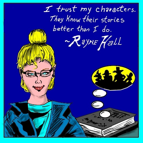 """I trust my characters. They know their stories better than I do."" ~ Rayne Hall."