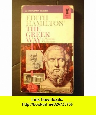 The Greek Way To Western Civilization Edith Hamilton ,   ,  , ASIN: B001N1HZH6 , tutorials , pdf , ebook , torrent , downloads , rapidshare , filesonic , hotfile , megaupload , fileserve