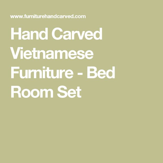 Hand Carved Vietnamese Furniture - Bed Room Set