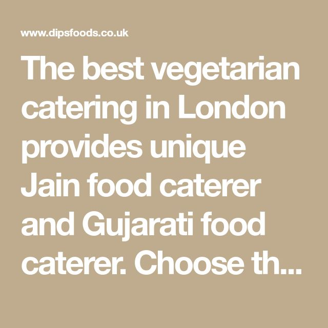 The Best Vegetarian Catering In London Provides Unique Jain Food Caterer And Gujarati Food Caterer Choose Jain Recipes Indian Catering Wedding Catering Menu