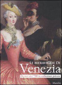 Prezzi e Sconti: Le #meraviglie di venezia. dipinti del '700 in New  ad Euro 18.90 in #Marsilio #Libri