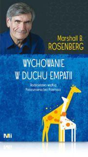 Marshall B. Rosenberg WYCHOWANIE W DUCHU EMPATII. RODZICIELSTWO WEDŁUG POROZUMIENIA BEZ PRZEMOCY.