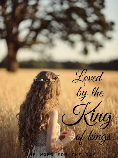 I am loved by the King of Kings with an everlasting love.