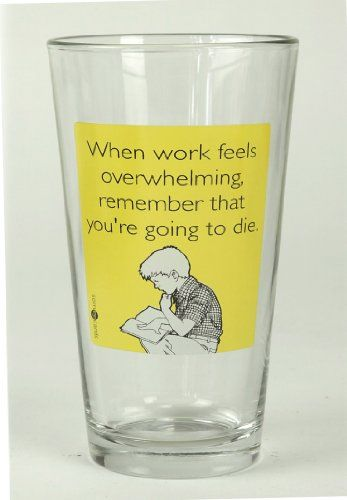 "Someecards ""Work Overwhelming"" Pint - $10"