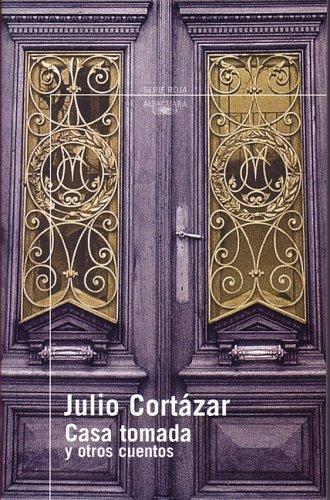 Julio Cortazar - Casa tomada y otros cuentos (Short stories)
