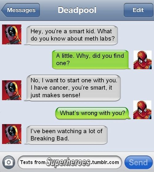 Texts From Superheroes- Breaking Bad with Deadpool and Spidey would be kind of awesome...