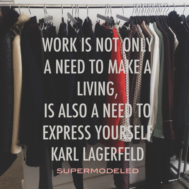 Work is not only a need to make a living, it's also a need to express yourself. Karl Lagerfeld