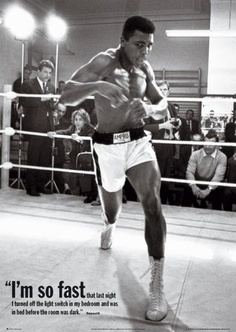"""""""I'm so fast that last night I turned off the light switch in my hotel room and was in bed before the room was dark."""" - Muhammad Ali"""