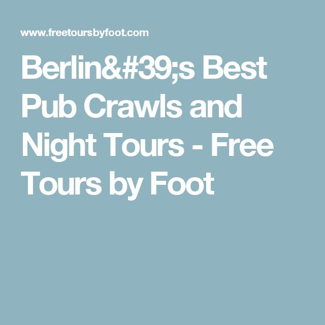 Berlin's Best Pub Crawls and Night Tours - Free Tours by Foot