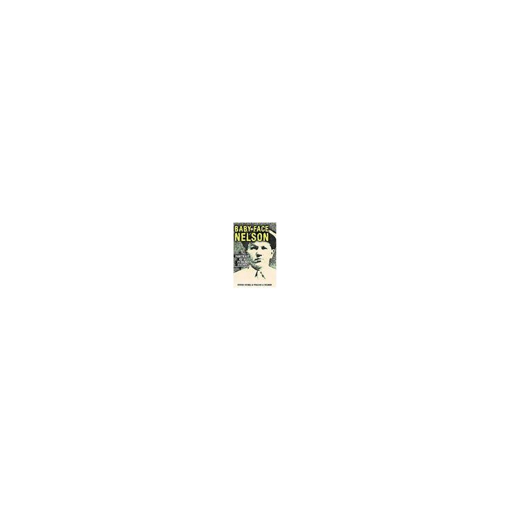 Baby Face Nelson : Portrait of a Public Enemy (Reissue) (Paperback) (Steven Nickel & William J. Helmer)