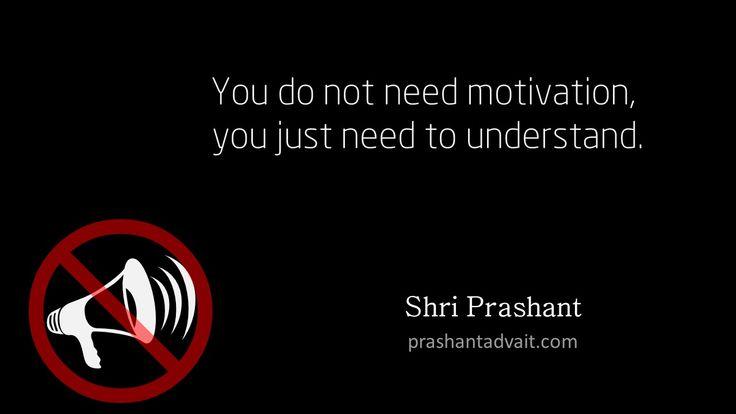 You do not need motivation. You just need to understand. ~ ShriPrashant #ShriPrashant #Advait #mind #motivation Read at:- prashantadvait.com Watch at:- www.youtube.com/c/ShriPrashant Website:- www.advait.org.in Facebook:- www.facebook.com/prashant.advait LinkedIn:- www.linkedin.com/in/prashantadvait Twitter:- https://twitter.com/Prashant_Advait
