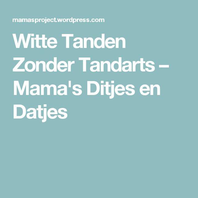Witte Tanden Zonder Tandarts – Mama's Ditjes en Datjes