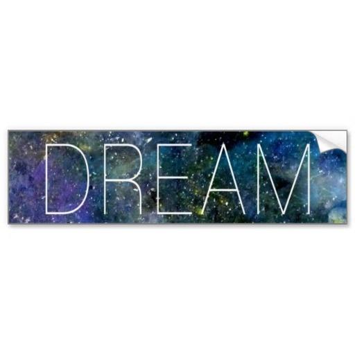 Dream on cosmic quote bumper stickers