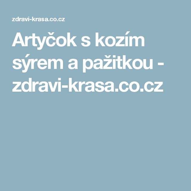 Artyčok s kozím sýrem a pažitkou - zdravi-krasa.co.cz