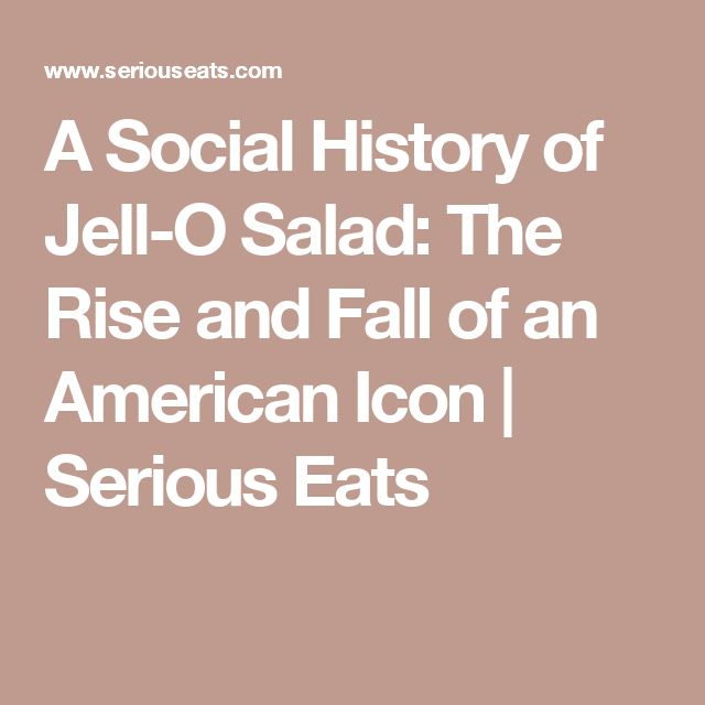 A Social History of Jell-O Salad: The Rise and Fall of an American Icon   Serious Eats