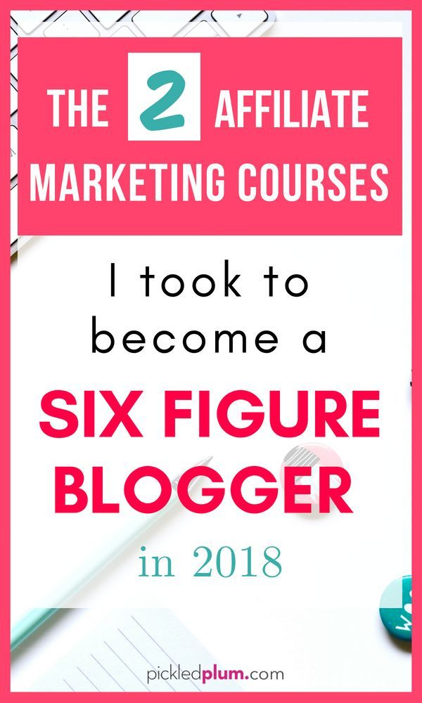 The 2 Marketing Affiliate Courses I Took To Become A Six Figure Blogger Workfromhome Blogging Makemoneyonline Makemoneyblogging Bloggingforprofit
