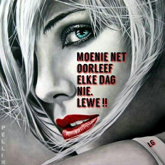 Moenie net oorleef nie...LEWE! #Afrikaans __[Lize Grobler] #Don't #CarpeDiem #Rules2LiveBy