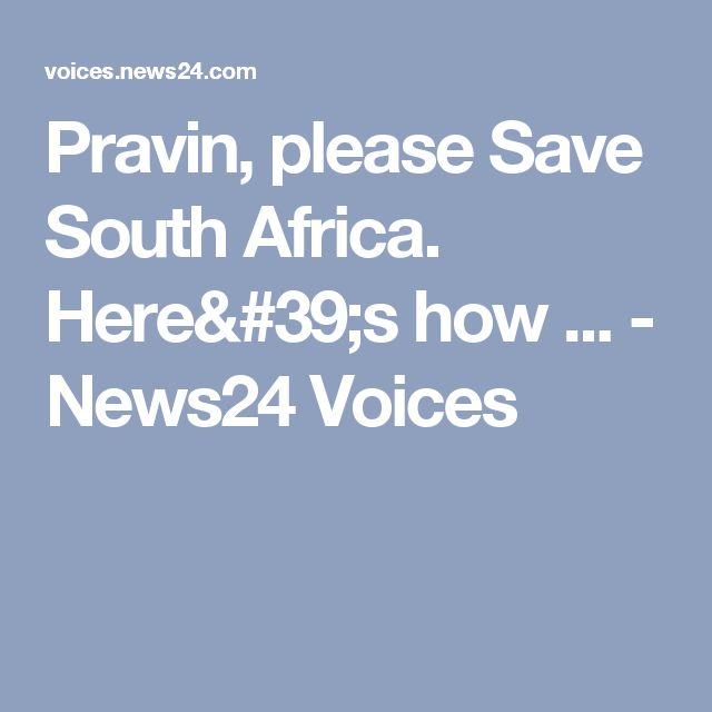 Pravin, please Save South Africa. Here's how ... - News24 Voices