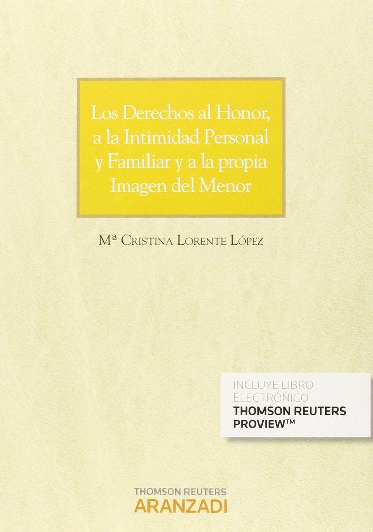 Los derechos al honor, a la intimidad personal y familiar y a la propia imagen del menor / Mª Cristina Lorente López. - 2015