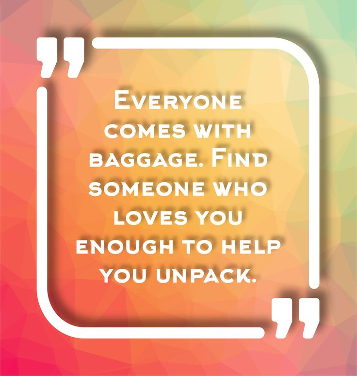 _____Baggage [Quote]_____ Everyone comes with baggage. Find someone who loves you enough to help you unpack.