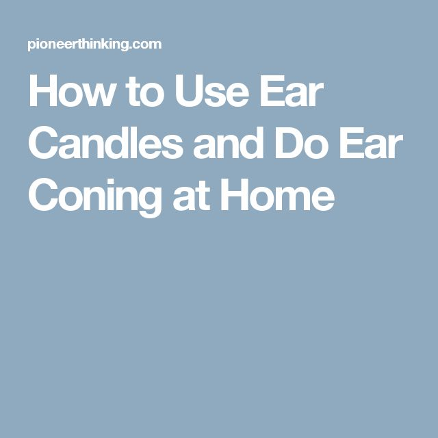 How to Use Ear Candles and Do Ear Coning at Home