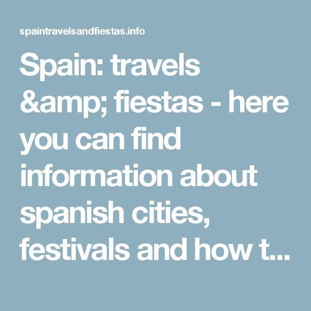 Spain: travels & fiestas - here you can find information about spanish cities, festivals and how to plan your trip, public transports and weather forecasts