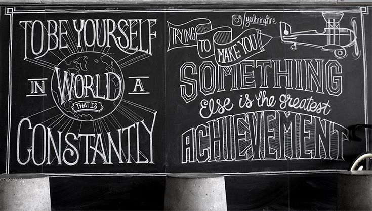 to be yourself in a world that is constantly trying to make you something else is the greatest achievement - scott biersack's motivational chalkboard lettering