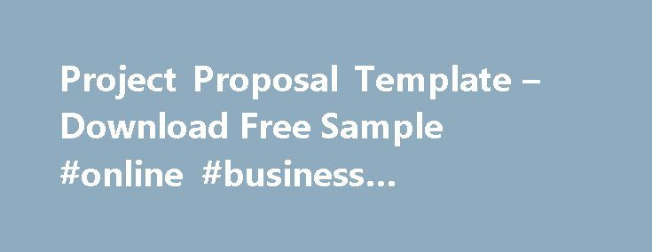 Project Proposal Template – Download Free Sample #online #business #opportunities http://busines.remmont.com/project-proposal-template-download-free-sample-online-business-opportunities/  #business proposal template # PandaTip: This project proposal is written in the context of a contractor placing a bid with a company that has indicated that they need a project completed. There could be a number of factors at play here. Others may be bidding against the contractor or an informal opportunity…