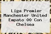 http://tecnoautos.com/wp-content/uploads/imagenes/tendencias/thumbs/liga-premier-manchester-united-empato-00-con-chelsea.jpg Chelsea. Liga Premier Manchester United empato 00 con Chelsea, Enlaces, Imágenes, Videos y Tweets - http://tecnoautos.com/actualidad/chelsea-liga-premier-manchester-united-empato-00-con-chelsea/