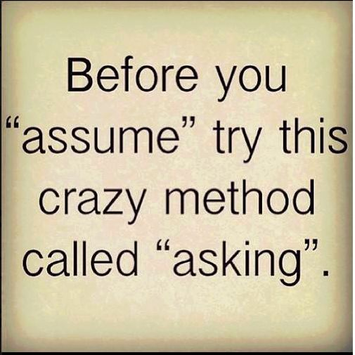 Before you 'assume'... try this crazy method called 'asking'.