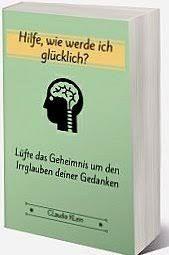 """Bücher -Tipps: #Bücher """"Hilfe, wie werde ich glücklich"""" Lüfte das Geheimnis um den Irrglauben deiner Gedanken #Glück #Leben"""